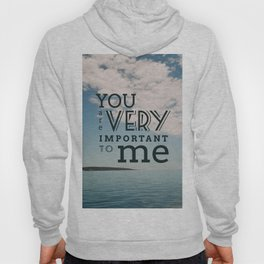 You Are Very Important To Me Hoody