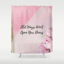 Old ways wont open new doors Shower Curtain