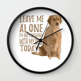 I'm Only Speaking With My Dog Today Wall Clock