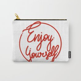 Enjoy Yourself Carry-All Pouch