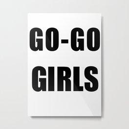 GO-GO GIRLS Metal Print