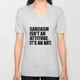 sarcasm isn't an attitude funny quote Unisex V-Neck