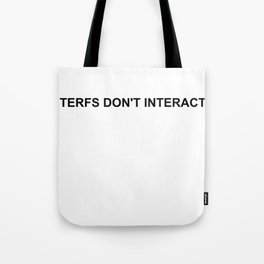 Terfs don't interact Tote Bag