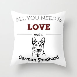 All You Need Is Love and a German Shephard Throw Pillow
