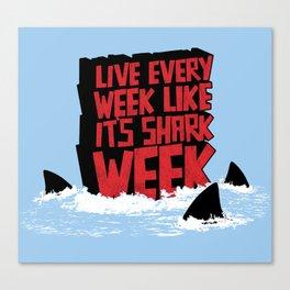 Live every week like its SHARK WEEK! Canvas Print