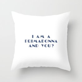 I AM A PRIMADONNA AND YOU ? Throw Pillow