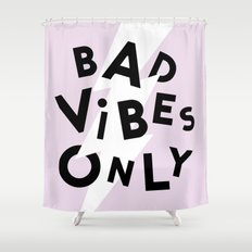 Bad Vibes Only Shower Curtain
