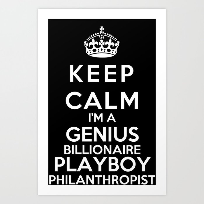 Keep calm im a genius billionaire playboy philanthropist art print