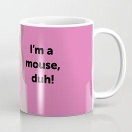 I'm a mouse, duh! Coffee Mug