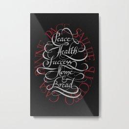 Peace, health, success, home & bread (pace, salute, successo, casa, panne) - black version Metal Print