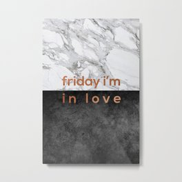 Friday I'm in Love Metal Print