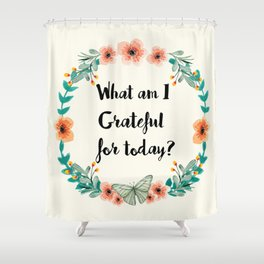 What am I grateful for today? Shower Curtain
