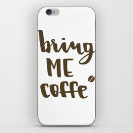 Bring me coffee iPhone Skin