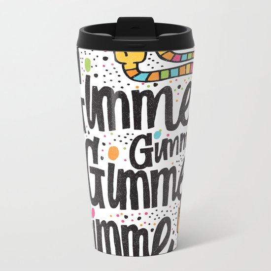 GIMME GIMME GIMME Metal Travel Mug