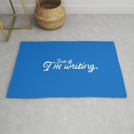 Fuck off. I'm writing. (Still love you though.) Rug