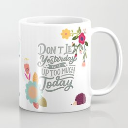 Don't Let Yesterday Take Up Too Much Today Coffee Mug