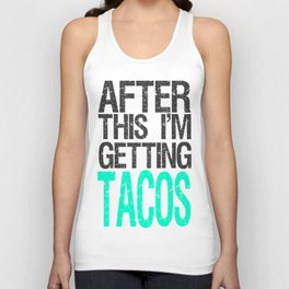 After This I'm Getting Tacos Unisex Tank Top