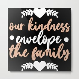our Kindness Envelope the Family Metal Print