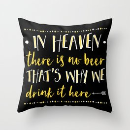 In Heaven There Is No Beer! Throw Pillow