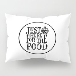 Just Here For The Food Pillow Sham