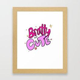 Bit of brat, but cute Framed Art Print