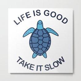 Life Is Good Take It Slow Metal Print