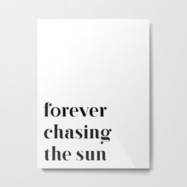 Forever chasing the sun Metal Print