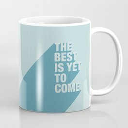 The Best Is Yet To Come (Aqua) Coffee Mug