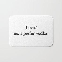 Love? no. I prefer vodka. Bath Mat