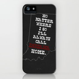 No Matter Where I Go I'll Always Call INDIANA Home. iPhone Case