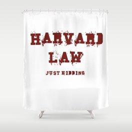 Harvard Law (Just Kidding) Shower Curtain