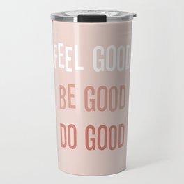 Feel good Be good Do good Travel Mug
