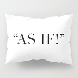 As if! Pillow Sham