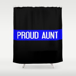 Police: Proud Aunt (Thin Blue Line) Shower Curtain