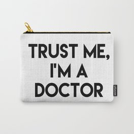 Trust me I'm a doctor Carry-All Pouch