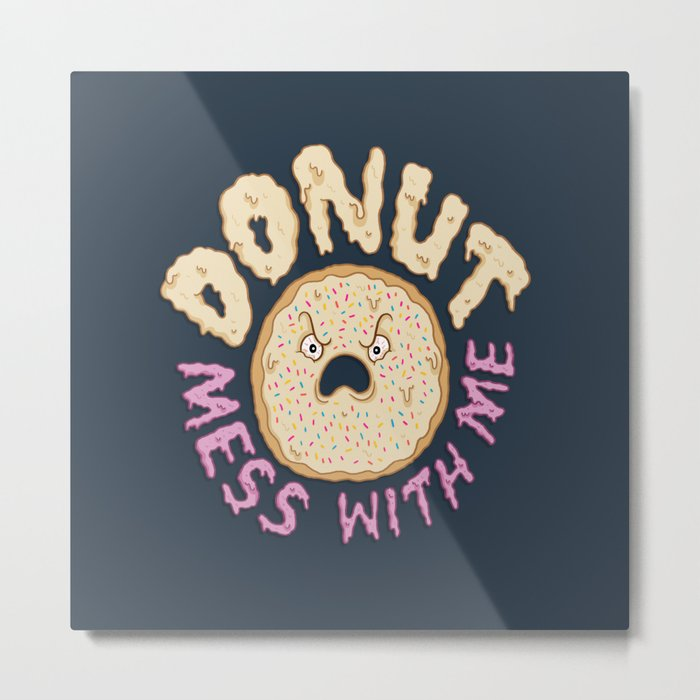 Donut Mess With Me Metal Print