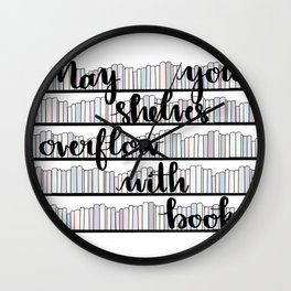 May Your Shelves Overflow with Books Wall Clock