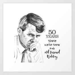 Robert Kennedy -- our old friend Bobby Art Print