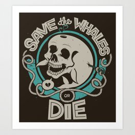 Save the Whales or Die Art Print