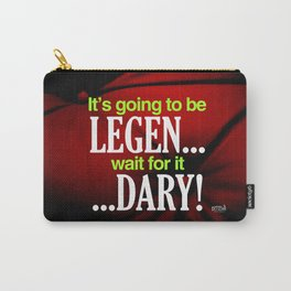 It's going to be Legen... Wait for it ...Dary! - How I Met Yout Mother Carry-All Pouch