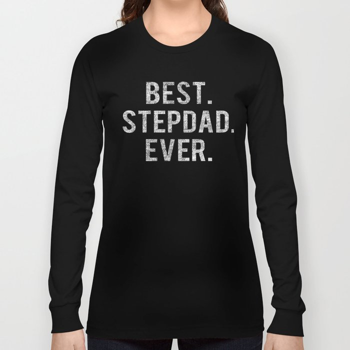 04ed9c16 Best Stepdad Ever Gift for Dad Fathers Day 2019 Long Sleeve T-shirt. by