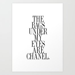 The bags under my eyes are - Quote Art Print