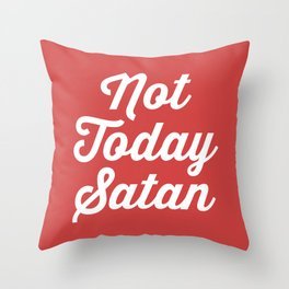 Not Today Satan Funny Quote Throw Pillow