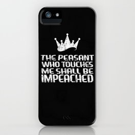Queen Don't Touch Me Peasant Impeach iPhone Case