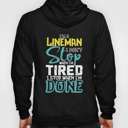 I'm A Lineman I Don't Stop When I'm Tired I Stop When I'm Done Hoody