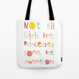 NOT ALL GIRLS ARE PRINCESSES. SOME ARE SUPERHEROES. Tote Bag