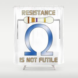 Resistance Is Not Futile Shower Curtain