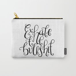 Monochrome hand lettered quote - Exhale the bullshit Carry-All Pouch