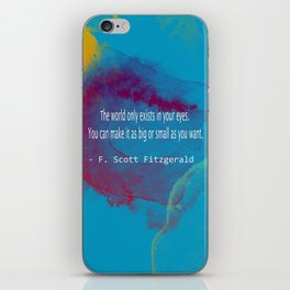 The World Only Exists In Your Eyes. You Can Make It As Big Or As Small As You Want F. Scott Quote iPhone Skin