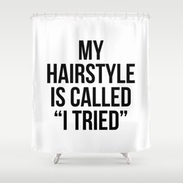 "My Hairstyle is Called ""I Tried"" Shower Curtain"